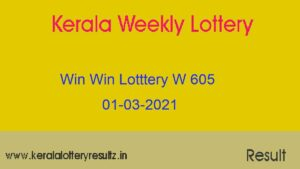 WIN WIN Lottery W 605 Result 01.03.2021 : Kerala Lottery Result (OUT)