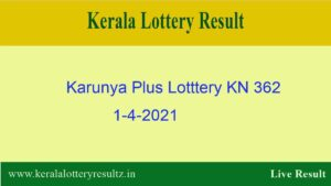 Karunya Plus (KN 362) Lottery Result 1.4.2021 Out - Kerala Lottery Result*