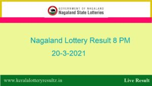 Nagaland Lottery Sambad Result (8 PM) 20.3.2021 : Dear Night Live*, Winners