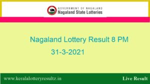 Nagaland Lottery Sambad Result OUT (8 PM) 31.3.2021 : Dear 8:00PM Result*