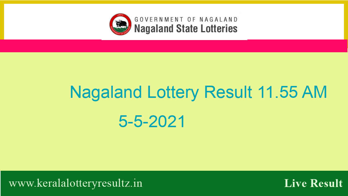 Nagaland Lottery Sambad 11.55 AM Result (OUT) 5.5.2021 : Dear Morning Result Live